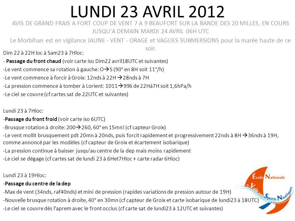 LUNDI 23 AVRIL 2012 AVIS DE GRAND FRAIS A FORT COUP DE VENT 7 A 9 BEAUFORT SUR LA BANDE DES 20 MILLES, EN COURS JUSQU'A DEMAIN MARDI 24 AVRIL 06H UTC