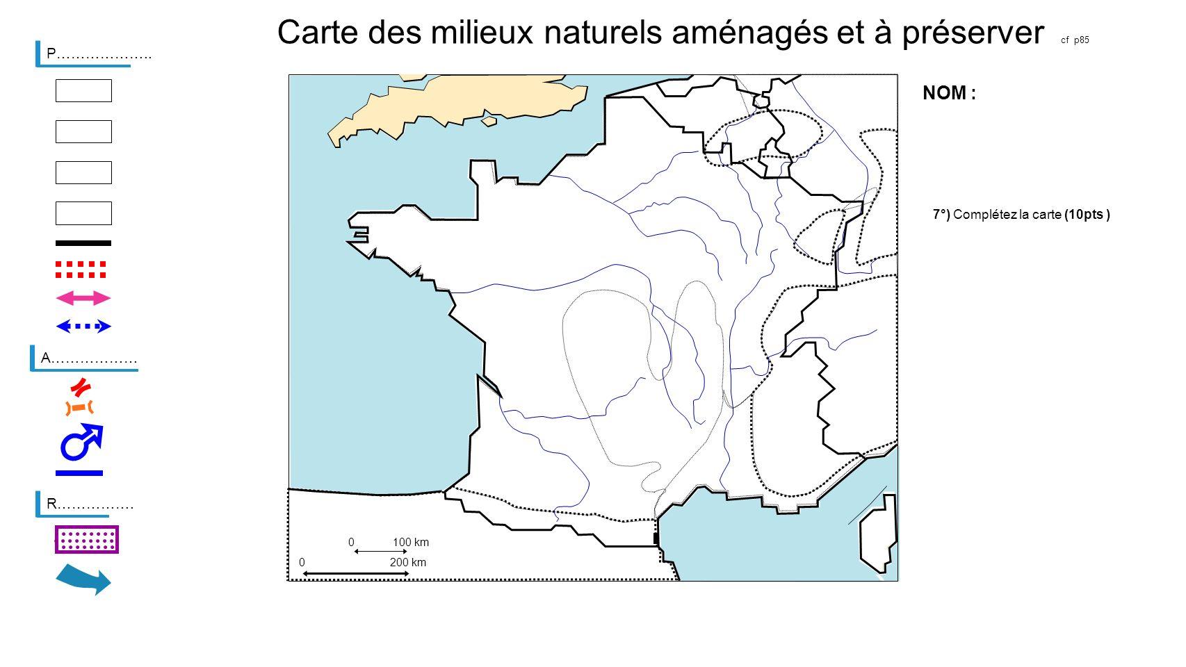 Carte des milieux naturels aménagés et à préserver cf p85 P……………….. 0100 km A……………… R……………. 0200 km 7°) Complétez la carte (10pts ) NOM :