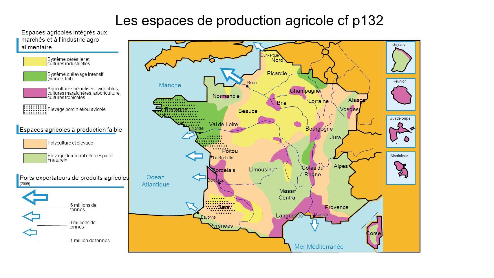Bretagne Val de Loire Normandie Les espaces de production agricole cf p132 Guadeloupe Martinique Réunion Guyane Alsace Vosges Lorraine Champagne Bourg