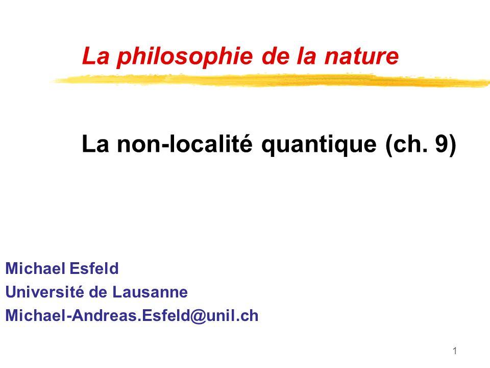 1 La philosophie de la nature La non-localité quantique (ch. 9) Michael Esfeld Université de Lausanne Michael-Andreas.Esfeld@unil.ch