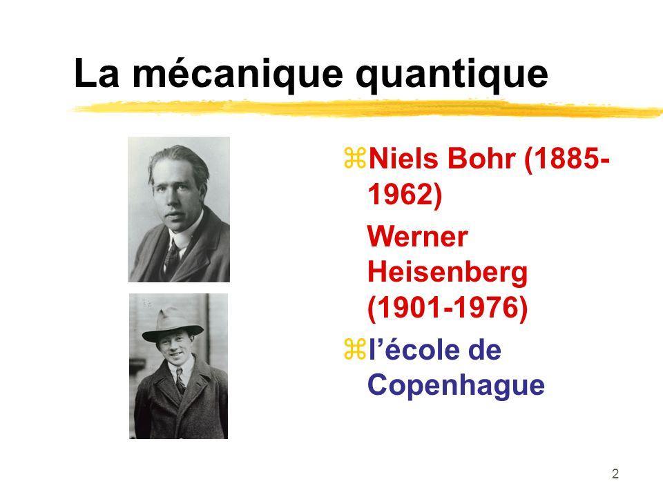 2 La mécanique quantique Niels Bohr (1885- 1962) Werner Heisenberg (1901-1976) lécole de Copenhague