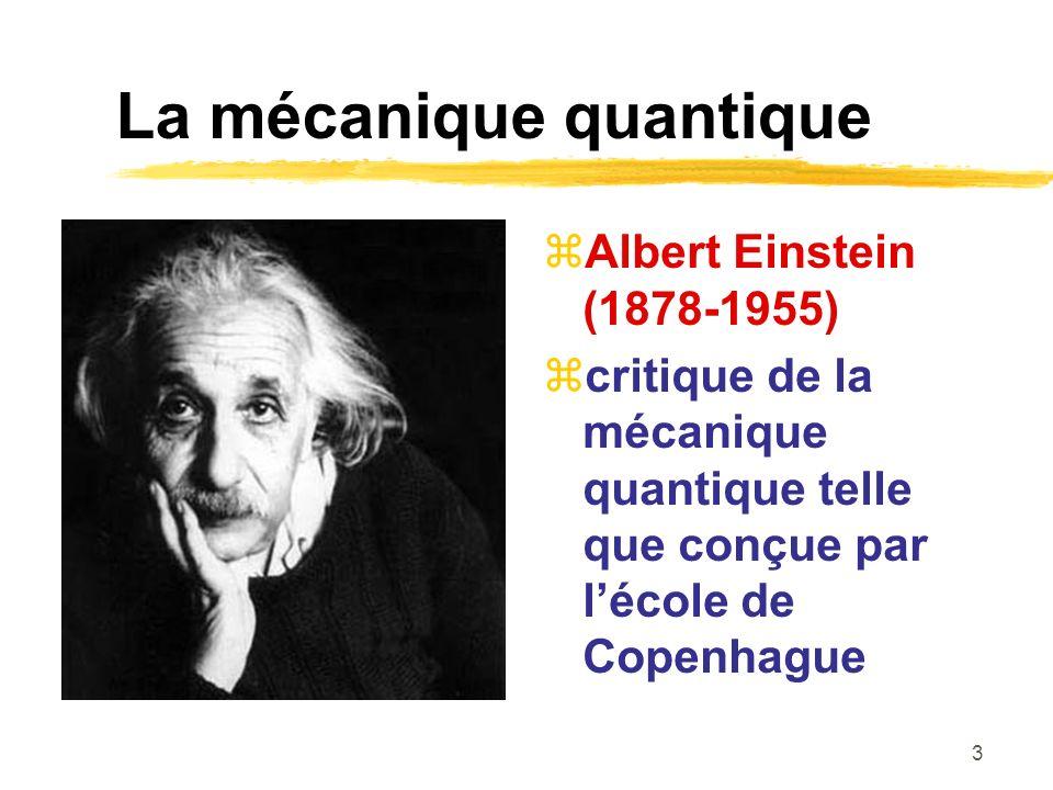 3 La mécanique quantique Albert Einstein (1878-1955) critique de la mécanique quantique telle que conçue par lécole de Copenhague