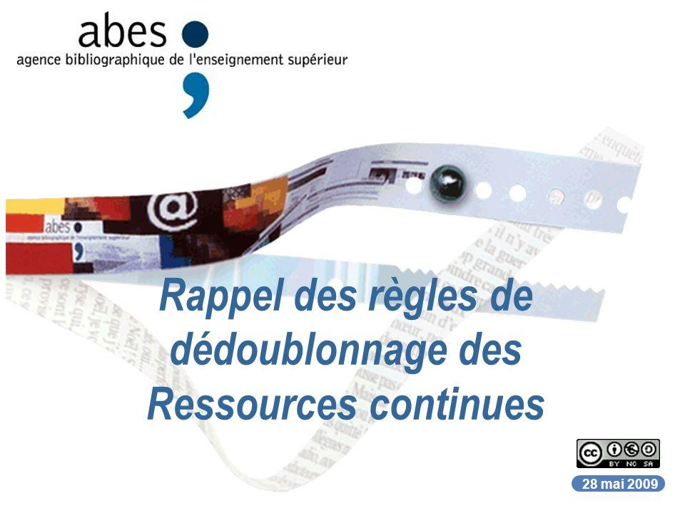 28 mai 2009 Rappel des règles de dédoublonnage des Ressources continues