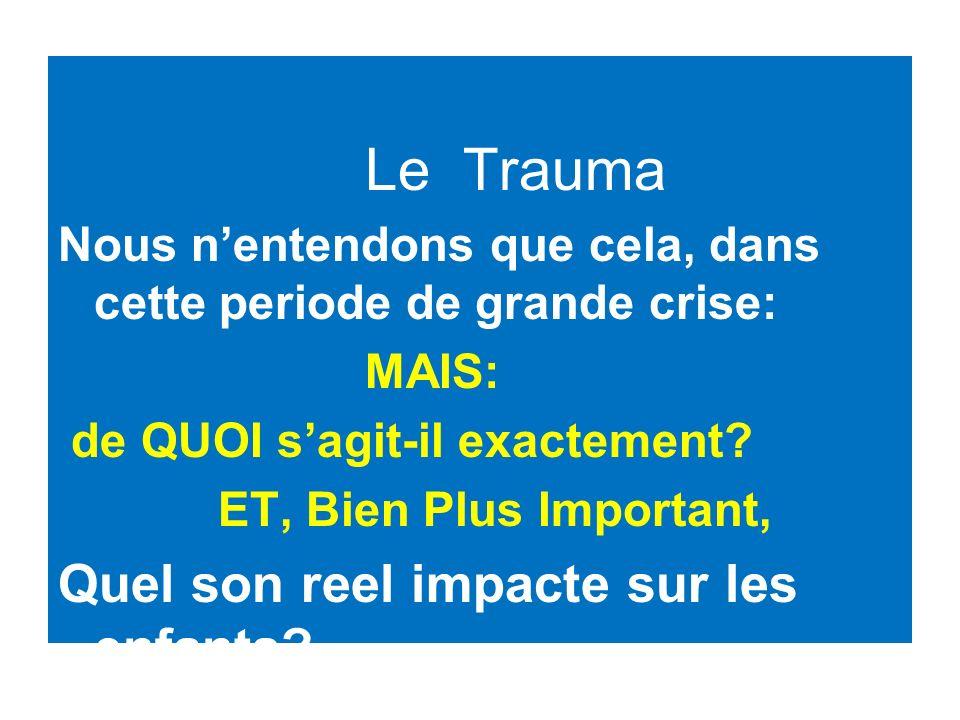 Le Trauma Nous nentendons que cela, dans cette periode de grande crise: MAIS: de QUOI sagit-il exactement.