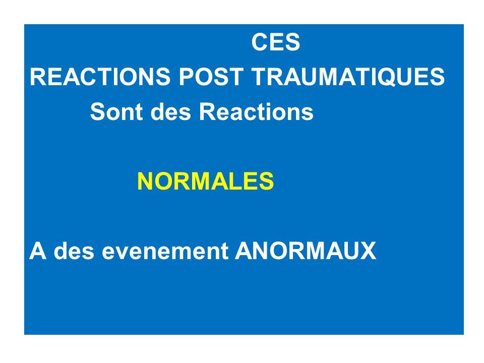 9 CES REACTIONS POST TRAUMATIQUES Sont des Reactions NORMALES A des evenement ANORMAUX