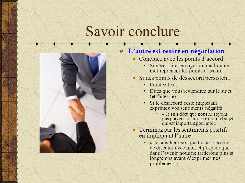 Savoir conclure Lautre est rentré en négociation Concluez avec les points daccord Si nécessaire envoyez un mail ou un mot reprenant les points daccord