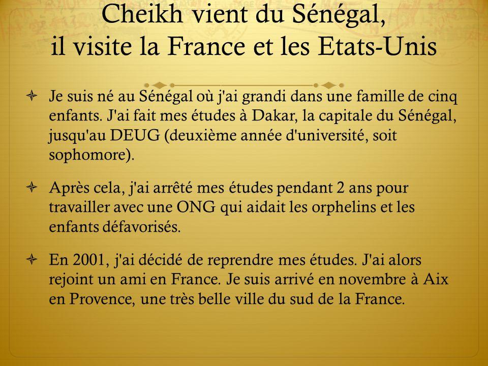 Cheikh vient du Sénégal, il visite la France et les Etats-Unis Je suis né au Sénégal où j ai grandi dans une famille de cinq enfants.