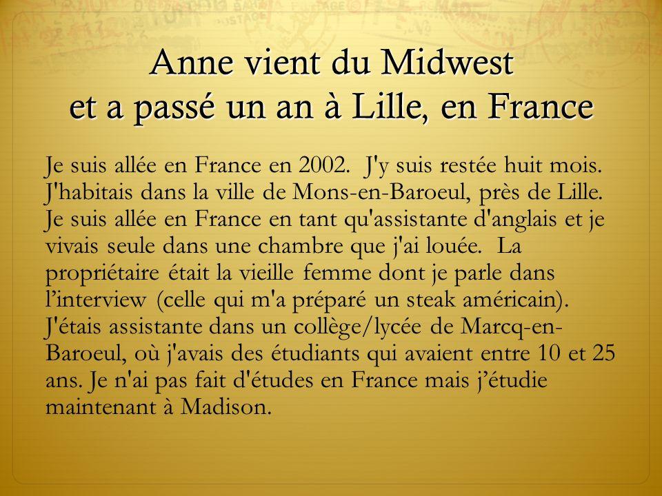 Anne vient du Midwest et a passé un an à Lille, en France Je suis allée en France en 2002.