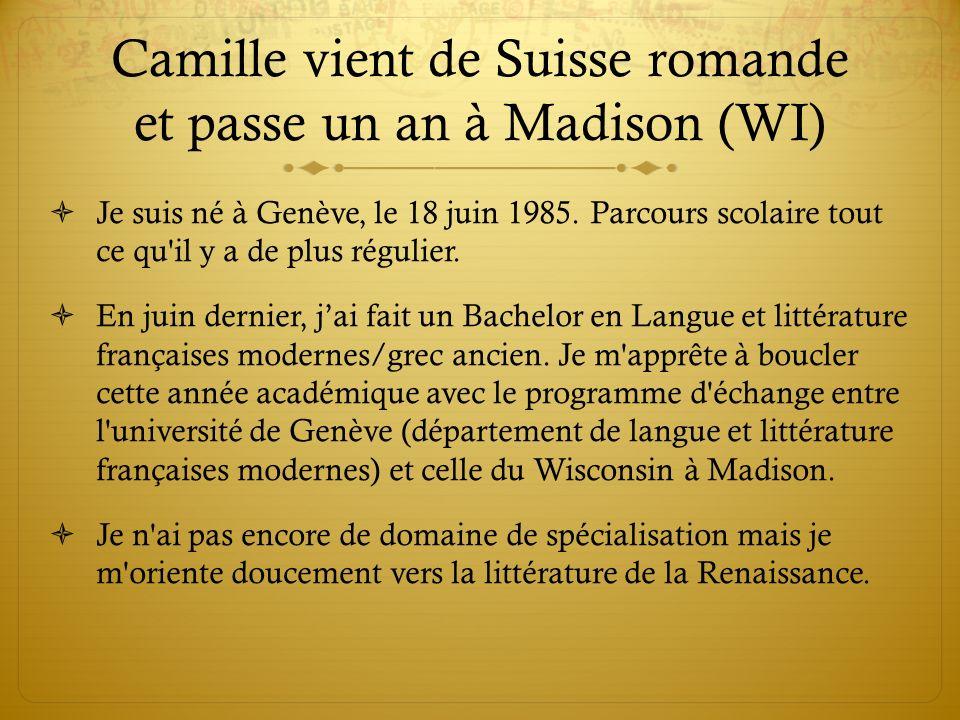Camille vient de Suisse romande et passe un an à Madison (WI) Je suis né à Genève, le 18 juin 1985.