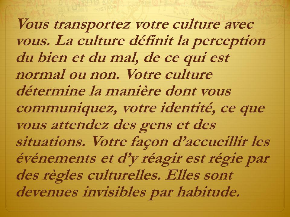 Vous transportez votre culture avec vous.