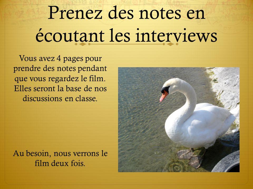 Prenez des notes en écoutant les interviews Vous avez 4 pages pour prendre des notes pendant que vous regardez le film.