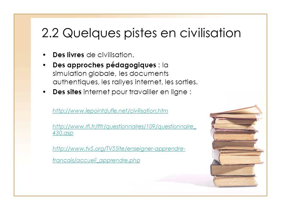 2.2 Quelques pistes en civilisation Des livres de civilisation. Des approches pédagogiques : la simulation globale, les documents authentiques, les ra