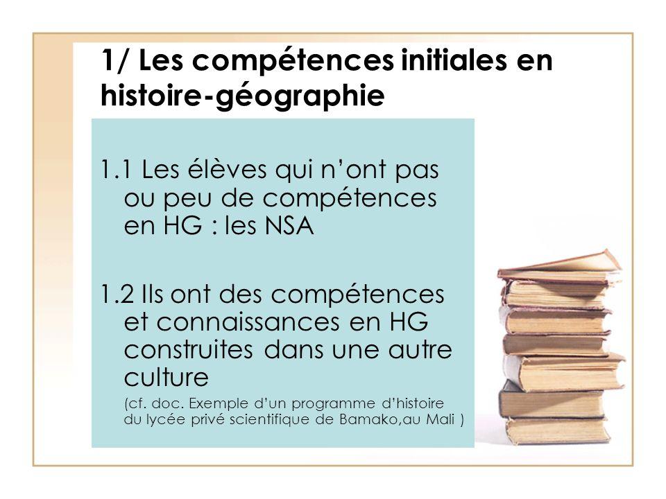 1/ Les compétences initiales en histoire-géographie 1.1 Les élèves qui nont pas ou peu de compétences en HG : les NSA 1.2 Ils ont des compétences et c