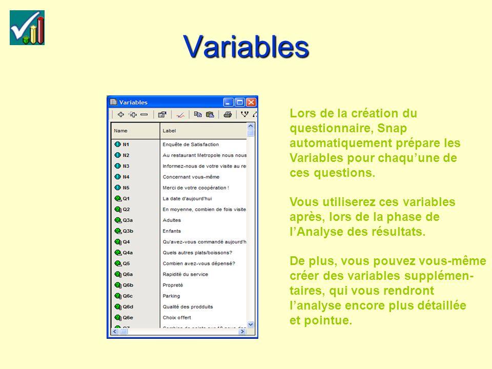 Variables Lors de la création du questionnaire, Snap automatiquement prépare les Variables pour chaquune de ces questions.