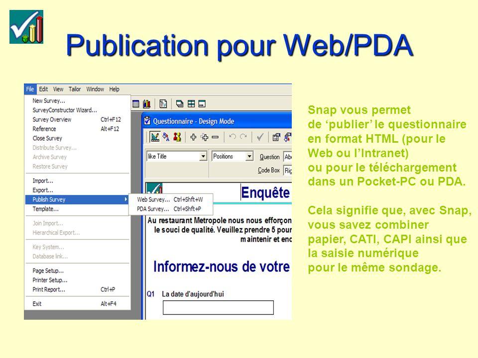 Publication pour Web/PDA Snap vous permet de publier le questionnaire en format HTML (pour le Web ou lIntranet) ou pour le téléchargement dans un Pocket-PC ou PDA.
