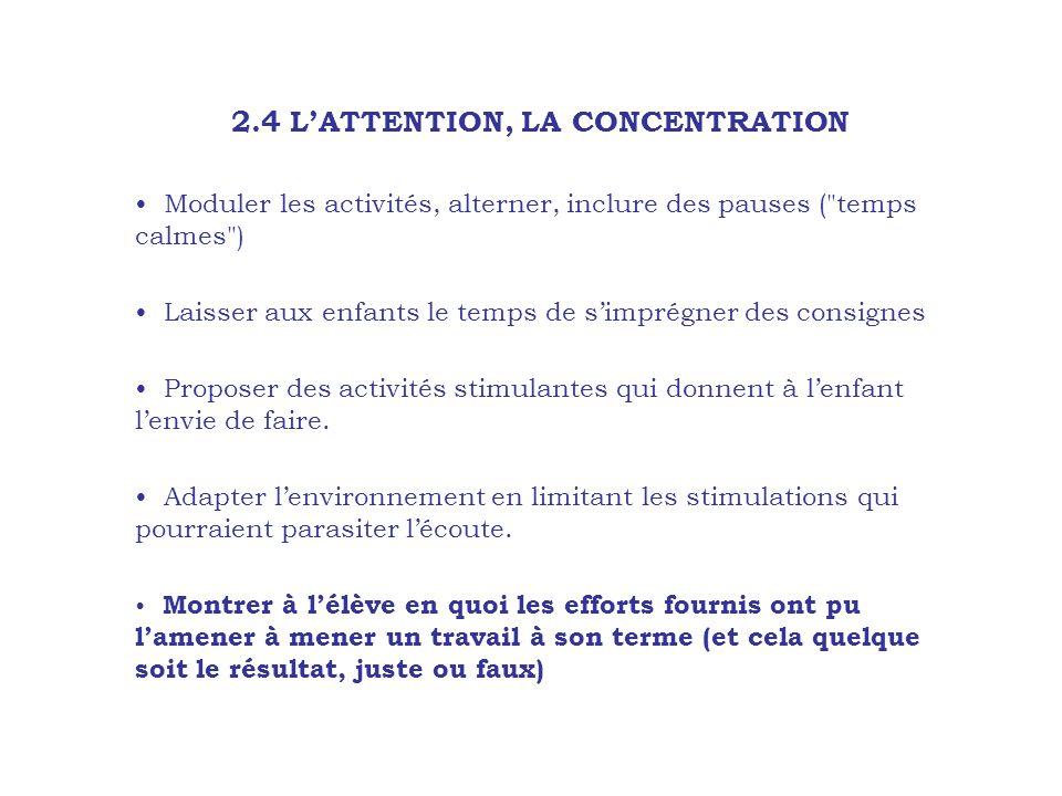 2.4 LATTENTION, LA CONCENTRATION Moduler les activités, alterner, inclure des pauses (