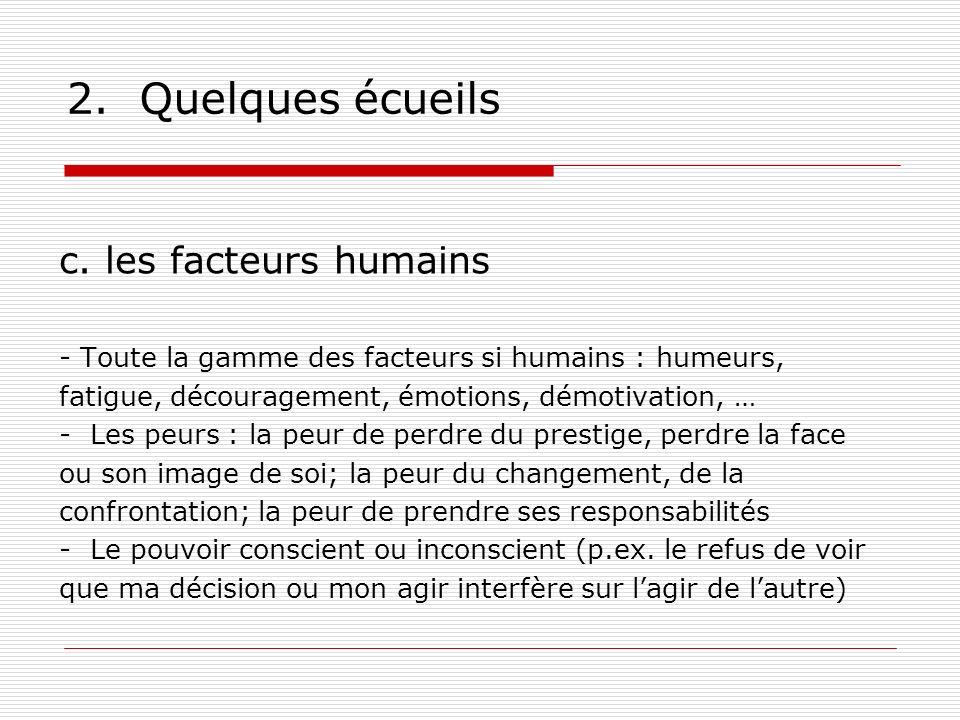 2. Quelques écueils c. les facteurs humains - Toute la gamme des facteurs si humains : humeurs, fatigue, découragement, émotions, démotivation, … - Le