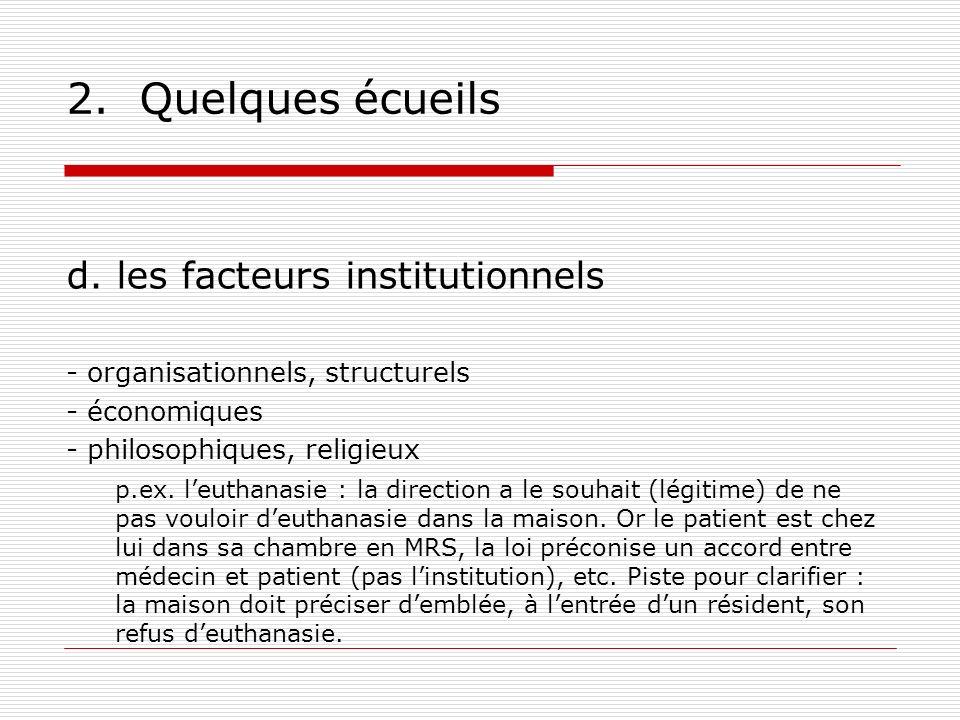 2. Quelques écueils d. les facteurs institutionnels - organisationnels, structurels - économiques - philosophiques, religieux p.ex. leuthanasie : la d