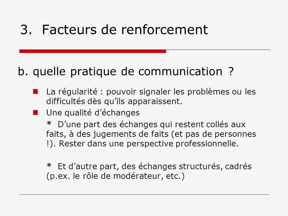 3. Facteurs de renforcement b. quelle pratique de communication ? La régularité : pouvoir signaler les problèmes ou les difficultés dès quils apparais