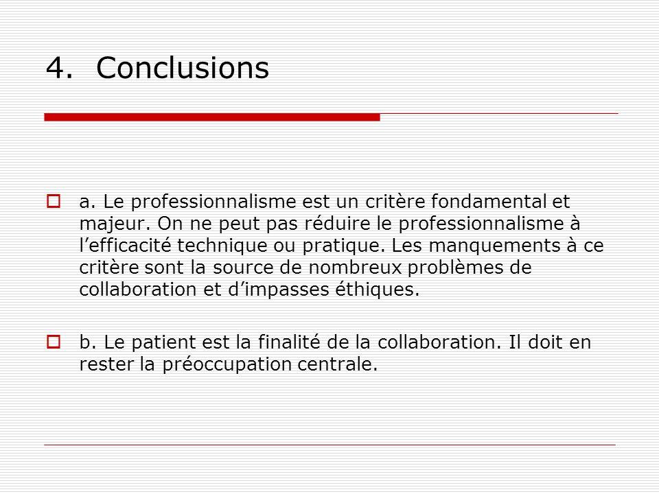4. Conclusions a. Le professionnalisme est un critère fondamental et majeur. On ne peut pas réduire le professionnalisme à lefficacité technique ou pr