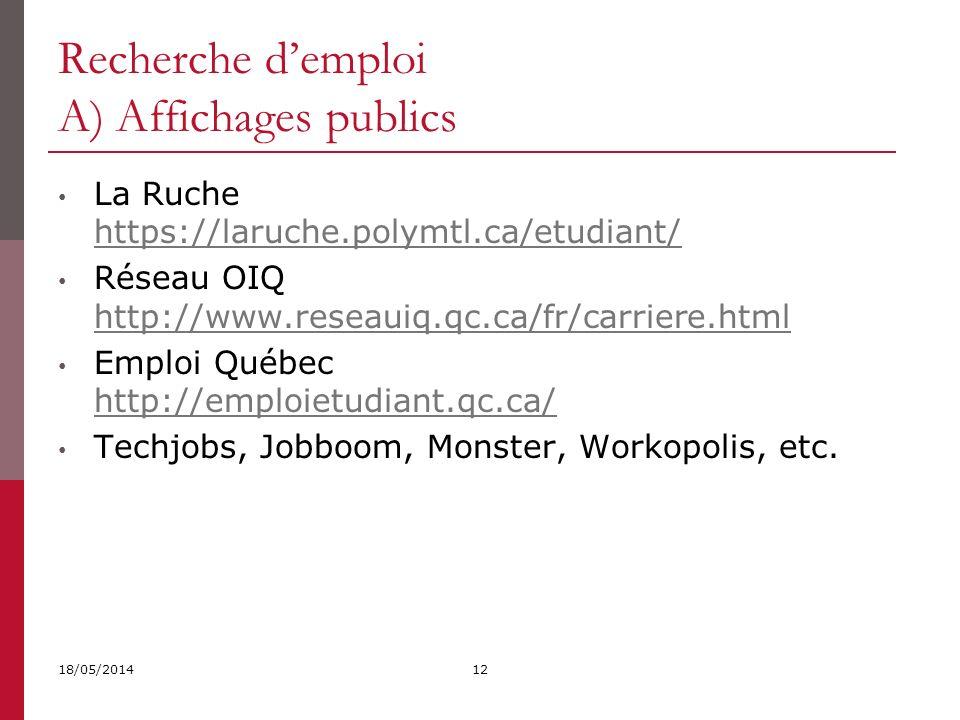 La Ruche https://laruche.polymtl.ca/etudiant/ https://laruche.polymtl.ca/etudiant/ Réseau OIQ http://www.reseauiq.qc.ca/fr/carriere.html http://www.reseauiq.qc.ca/fr/carriere.html Emploi Québec http://emploietudiant.qc.ca/ http://emploietudiant.qc.ca/ Techjobs, Jobboom, Monster, Workopolis, etc.