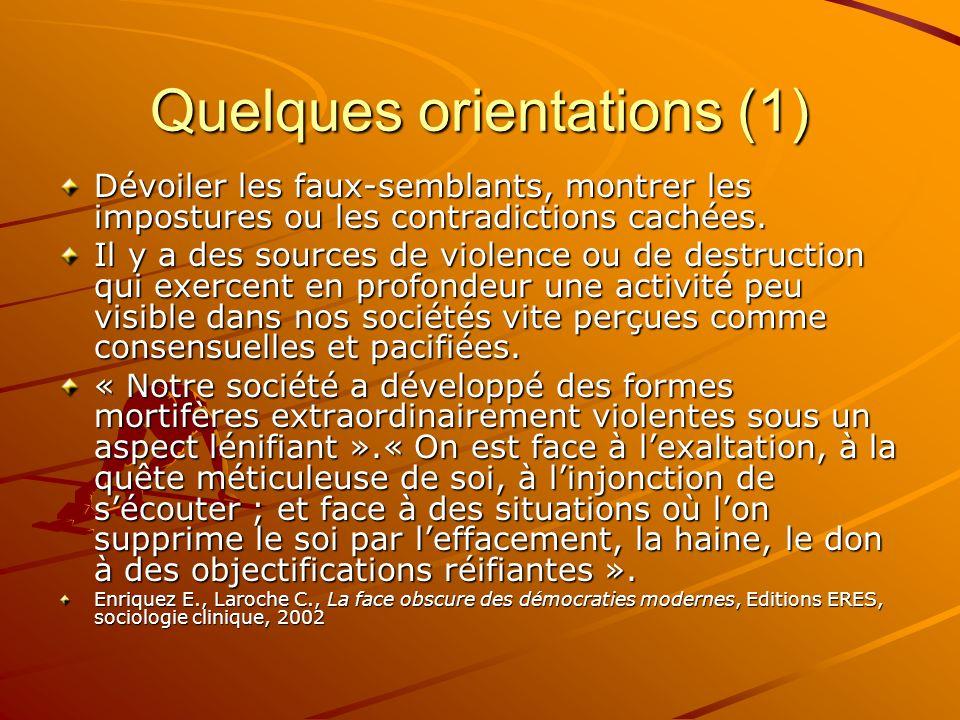 Quelques orientations (1) Dévoiler les faux-semblants, montrer les impostures ou les contradictions cachées. Il y a des sources de violence ou de dest