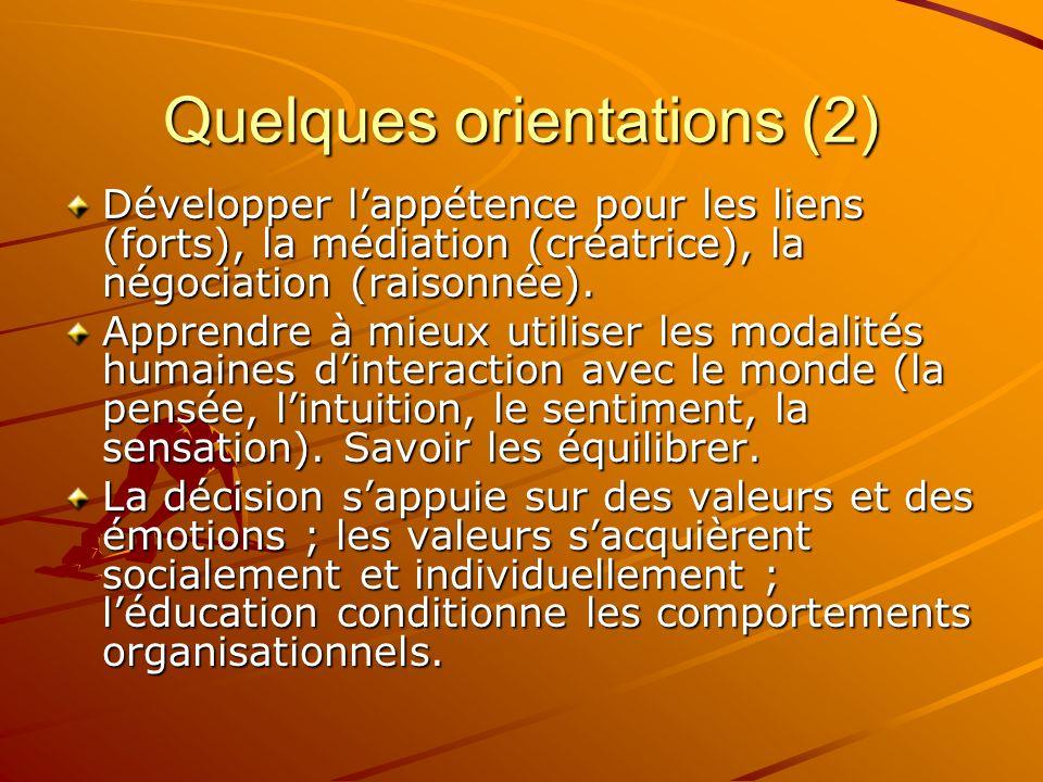 Quelques orientations (2) Développer lappétence pour les liens (forts), la médiation (créatrice), la négociation (raisonnée). Apprendre à mieux utilis