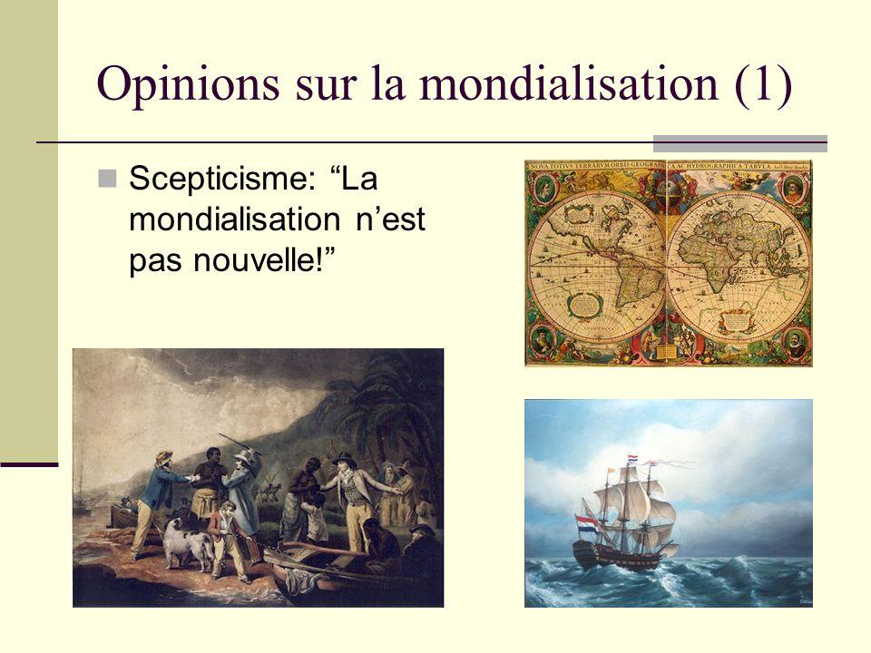 Opinions sur la mondialisation (1) Scepticisme: La mondialisation nest pas nouvelle!