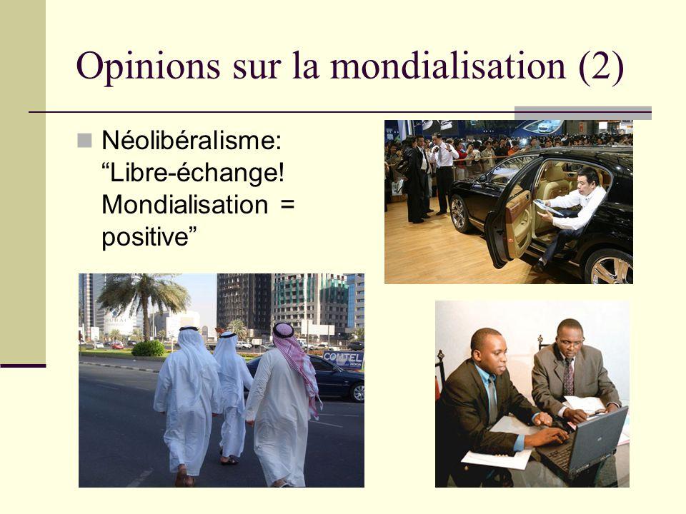 Opinions sur la mondialisation (2) Néolibéralisme: Libre-échange! Mondialisation = positive