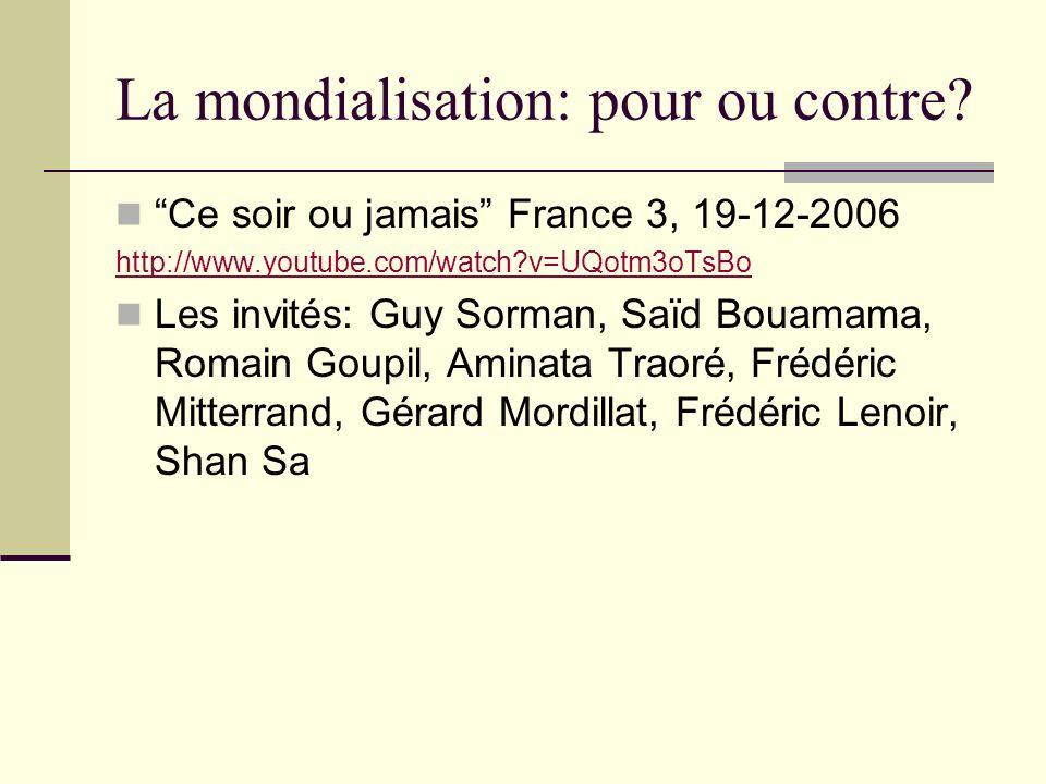 La mondialisation: pour ou contre? Ce soir ou jamais France 3, 19-12-2006 http://www.youtube.com/watch?v=UQotm3oTsBo Les invités: Guy Sorman, Saïd Bou