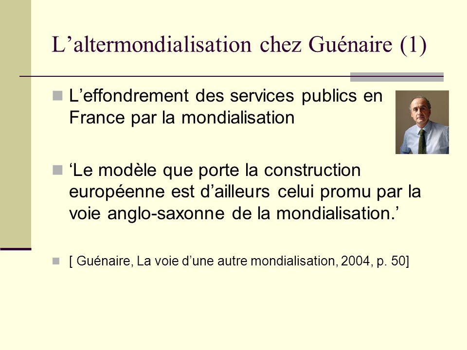 Laltermondialisation chez Guénaire (1) Leffondrement des services publics en France par la mondialisation Le modèle que porte la construction européen