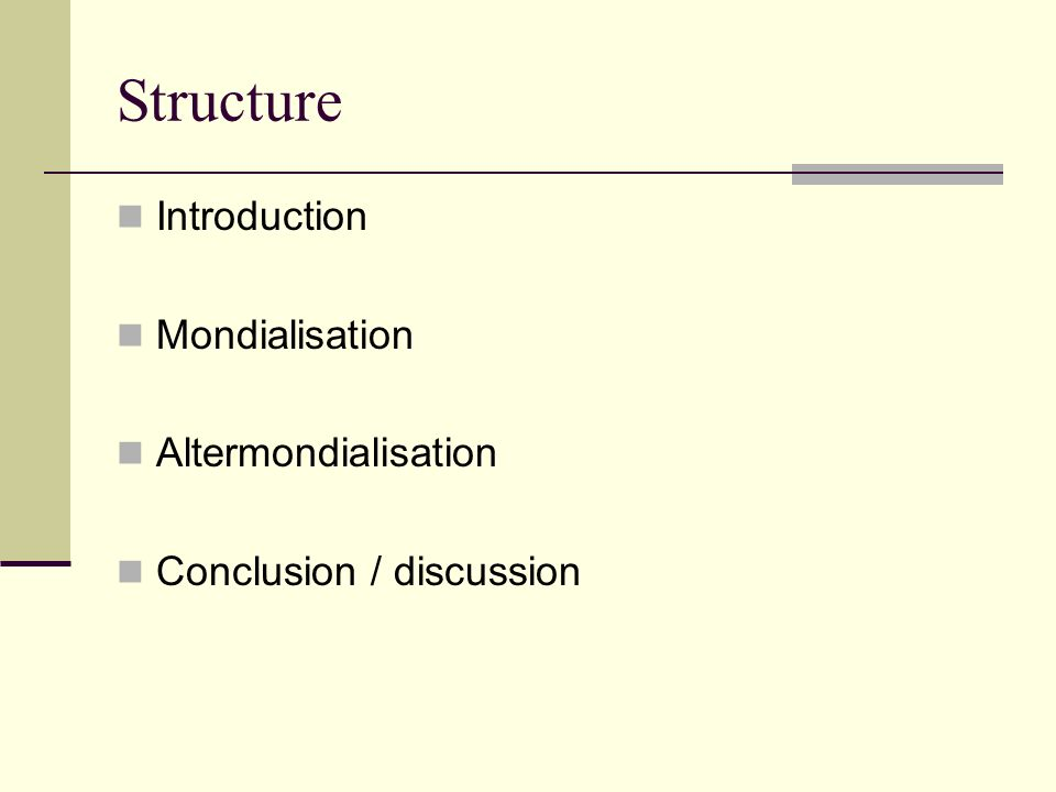 Structure Introduction Mondialisation Altermondialisation Conclusion / discussion