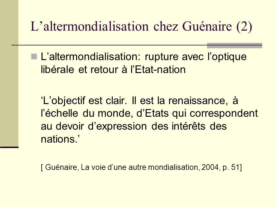 Laltermondialisation chez Guénaire (2) Laltermondialisation: rupture avec loptique libérale et retour à lEtat-nation Lobjectif est clair. Il est la re
