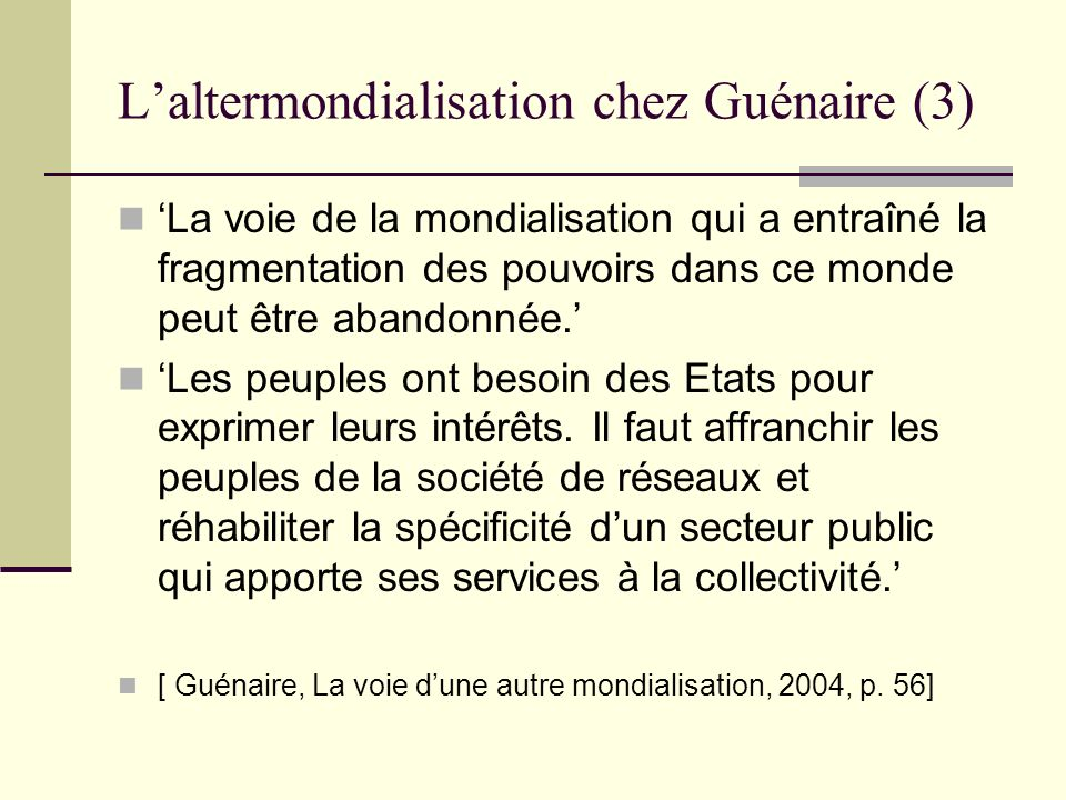 Laltermondialisation chez Guénaire (3) La voie de la mondialisation qui a entraîné la fragmentation des pouvoirs dans ce monde peut être abandonnée. L