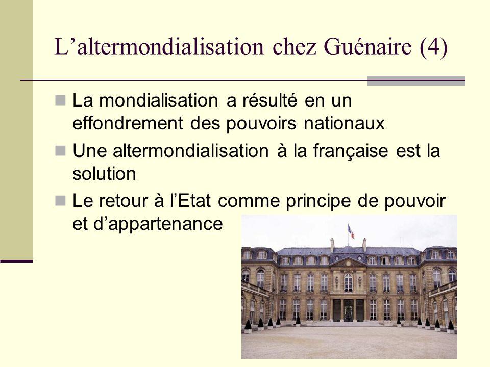 Laltermondialisation chez Guénaire (4) La mondialisation a résulté en un effondrement des pouvoirs nationaux Une altermondialisation à la française es