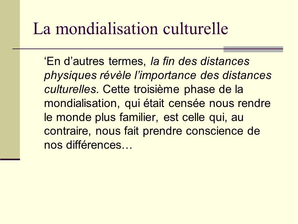 La mondialisation culturelle En dautres termes, la fin des distances physiques révèle limportance des distances culturelles. Cette troisième phase de