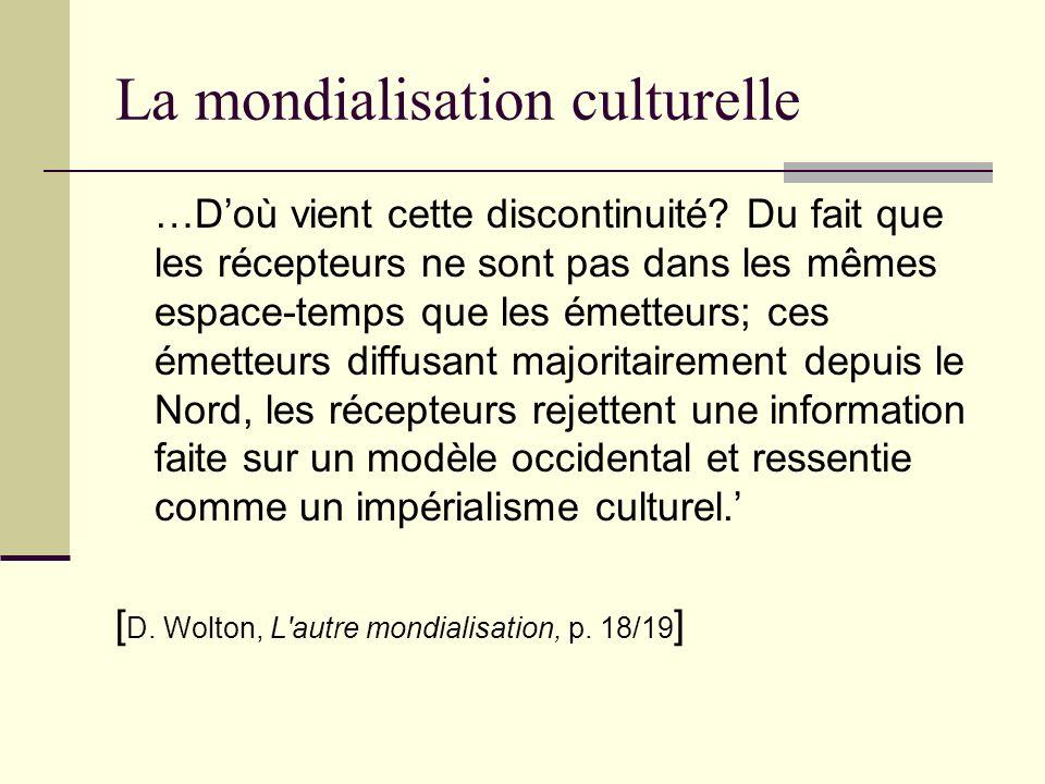 La mondialisation culturelle …Doù vient cette discontinuité? Du fait que les récepteurs ne sont pas dans les mêmes espace-temps que les émetteurs; ces