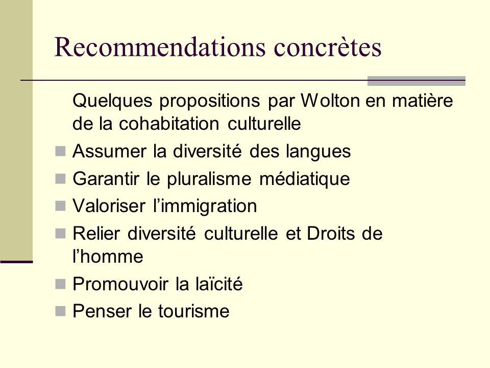 Recommendations concrètes Quelques propositions par Wolton en matière de la cohabitation culturelle Assumer la diversité des langues Garantir le plura