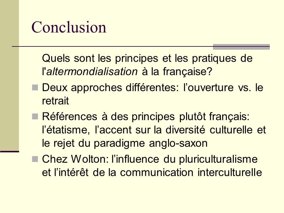 Conclusion Quels sont les principes et les pratiques de l'altermondialisation à la française? Deux approches différentes: louverture vs. le retrait Ré