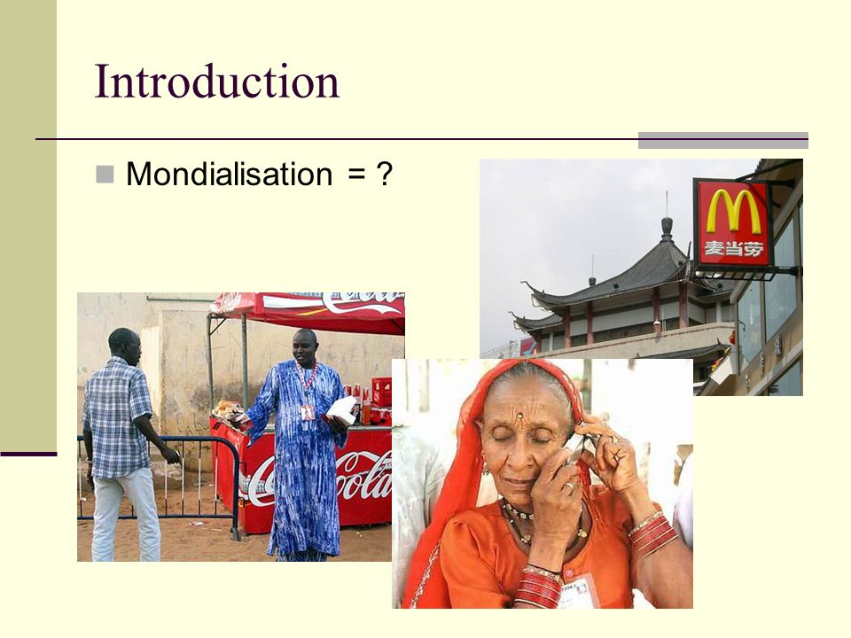 Introduction Mondialisation = ?