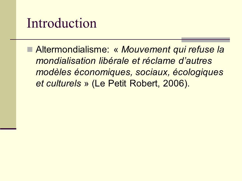 Introduction Altermondialisme: « Mouvement qui refuse la mondialisation libérale et réclame dautres modèles économiques, sociaux, écologiques et cultu