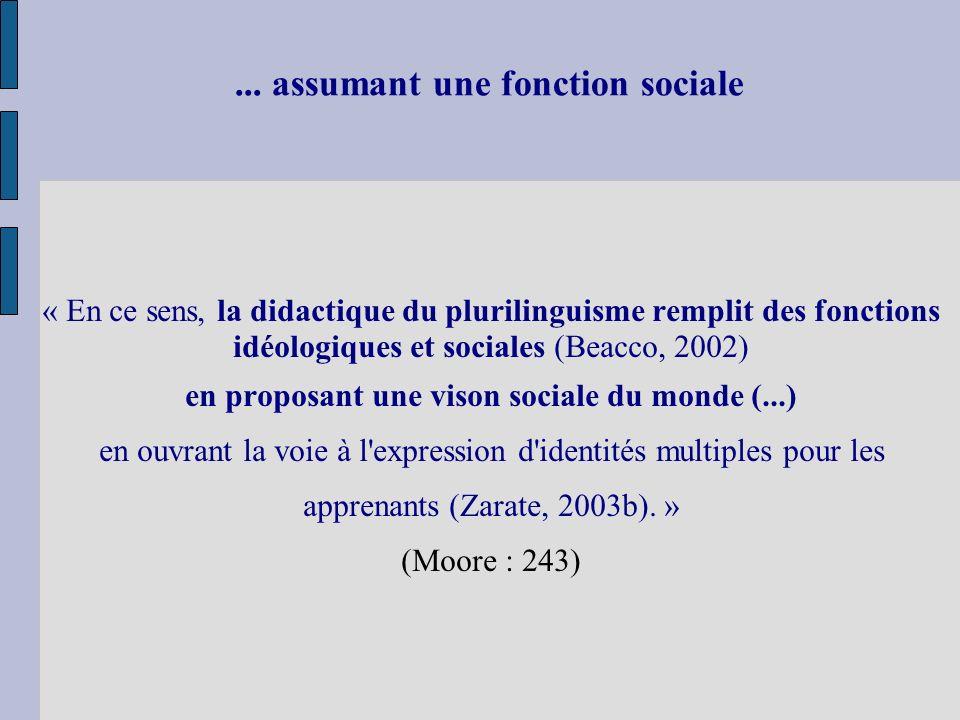 ... assumant une fonction sociale « En ce sens, la didactique du plurilinguisme remplit des fonctions idéologiques et sociales (Beacco, 2002) en propo