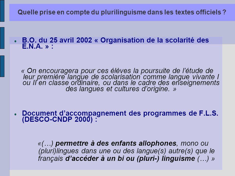 Quelle prise en compte du plurilinguisme dans les textes officiels ? B.O. du 25 avril 2002 « Organisation de la scolarité des E.N.A. » : « On encourag