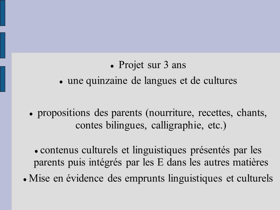 Projet sur 3 ans une quinzaine de langues et de cultures propositions des parents (nourriture, recettes, chants, contes bilingues, calligraphie, etc.)
