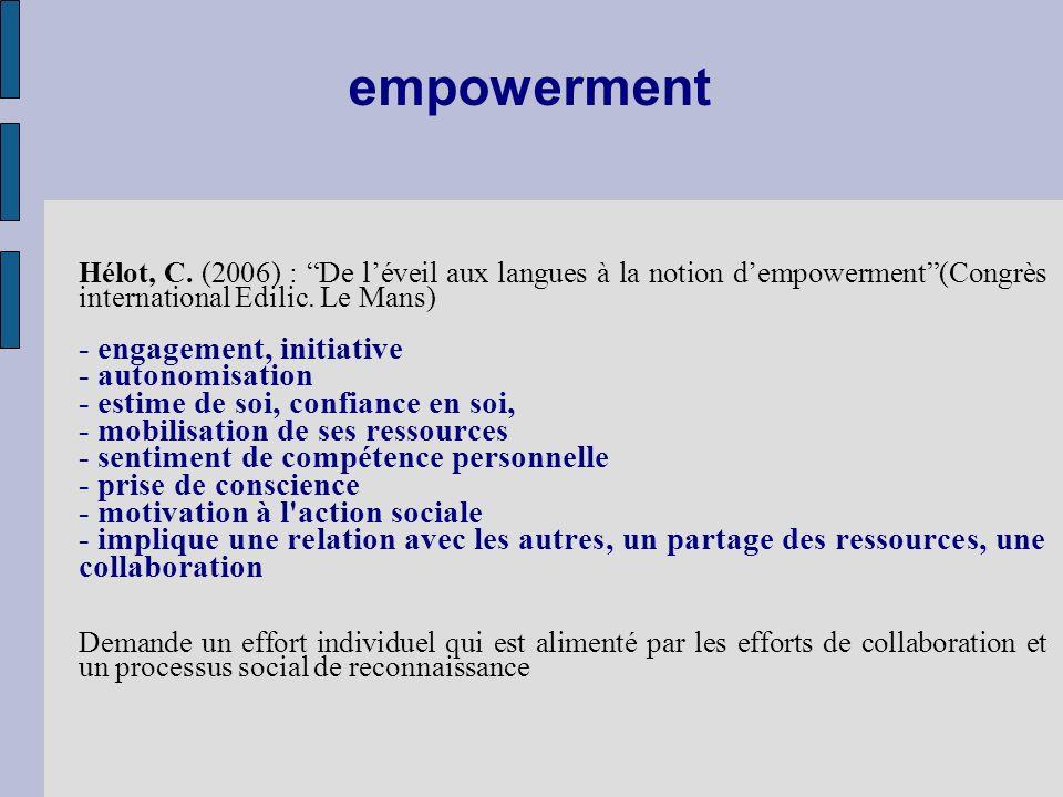 empowerment Hélot, C. (2006) : De léveil aux langues à la notion dempowerment(Congrès international Edilic. Le Mans) - engagement, initiative - autono