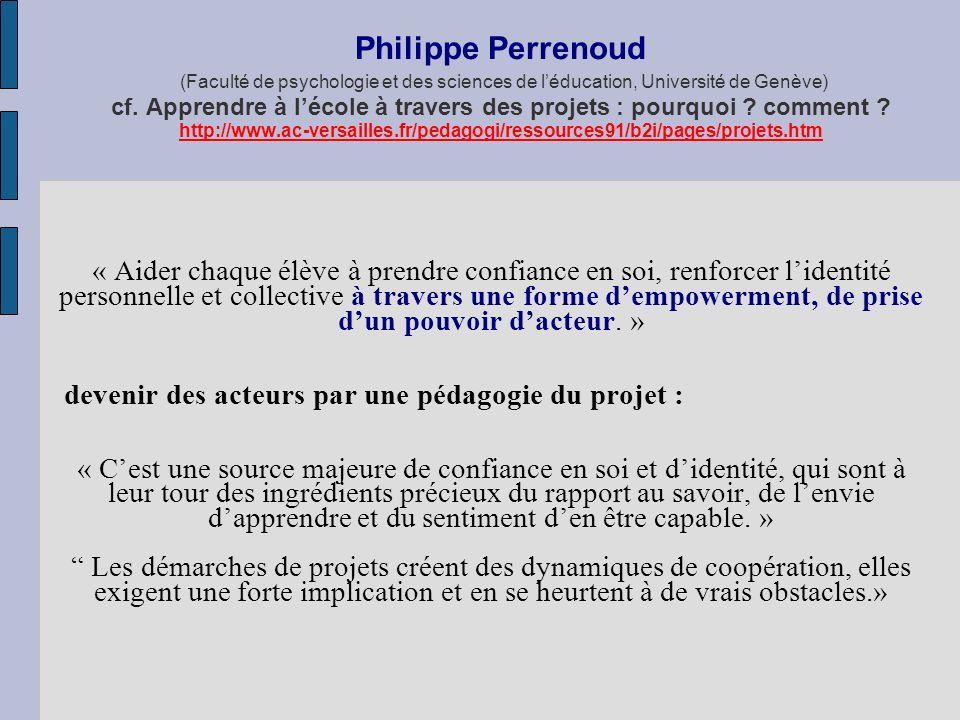 Philippe Perrenoud (Faculté de psychologie et des sciences de léducation, Université de Genève) cf. Apprendre à lécole à travers des projets : pourquo