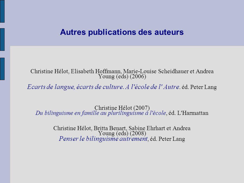 Autres publications des auteurs Christine Hélot, Elisabeth Hoffmann, Marie-Louise Scheidhauer et Andrea Young (eds) (2006) Ecarts de langue, écarts de