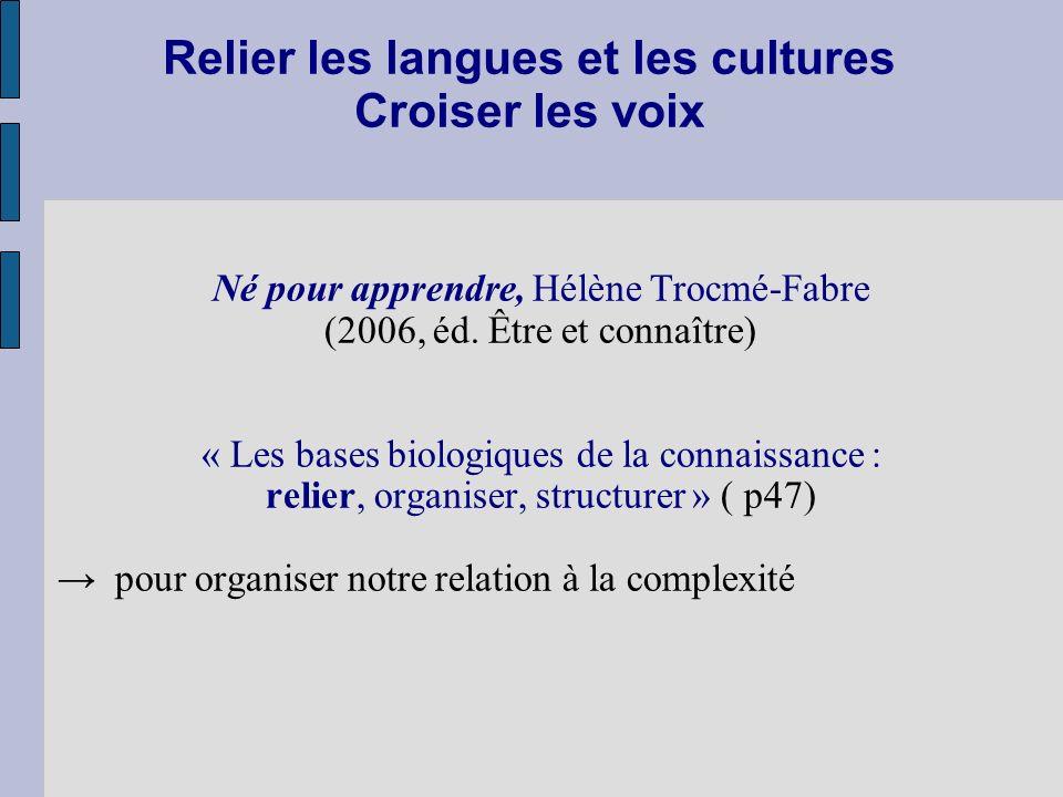 Relier les langues et les cultures Croiser les voix Né pour apprendre, Hélène Trocmé-Fabre (2006, éd. Être et connaître) « Les bases biologiques de la