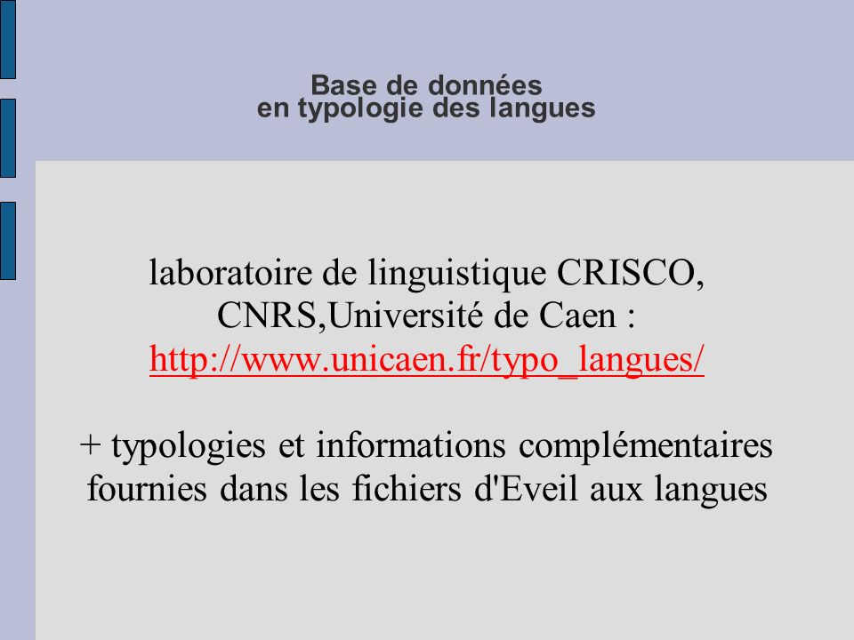 Base de données en typologie des langues laboratoire de linguistique CRISCO, CNRS,Université de Caen : http://www.unicaen.fr/typo_langues/ + typologie