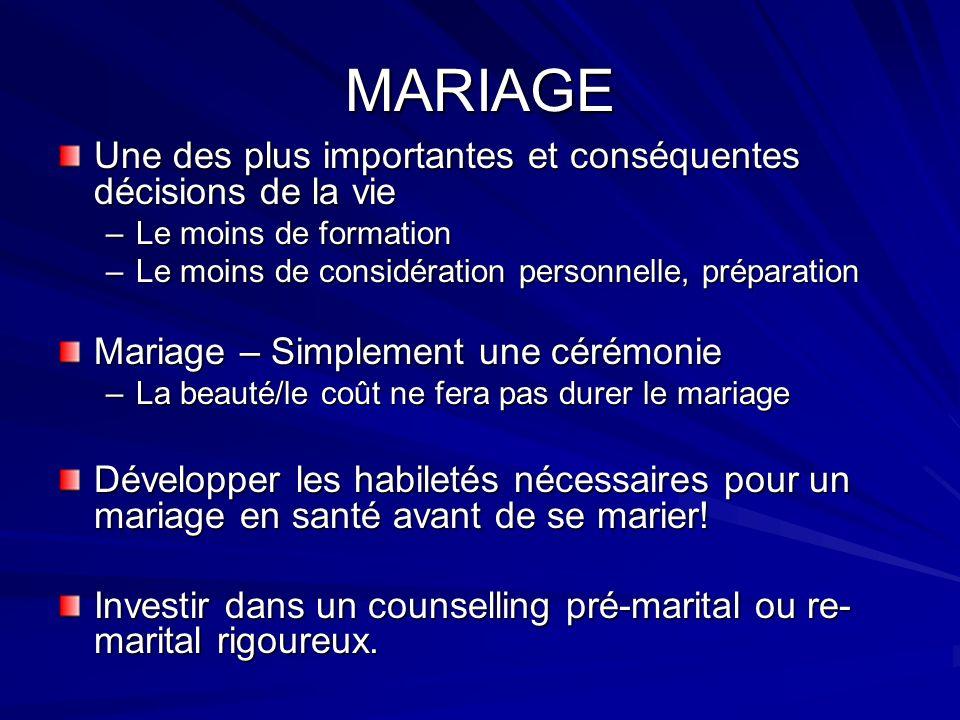 MARIAGE Une des plus importantes et conséquentes décisions de la vie –Le moins de formation –Le moins de considération personnelle, préparation Mariag